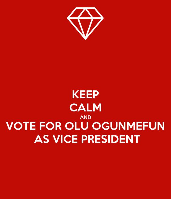 KEEP CALM AND VOTE FOR OLU OGUNMEFUN  AS VICE PRESIDENT