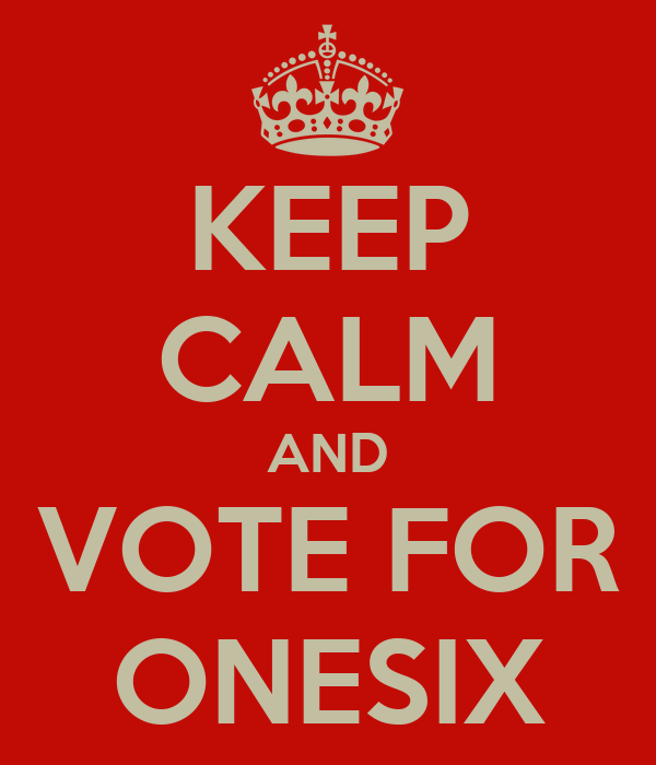 KEEP CALM AND VOTE FOR ONESIX