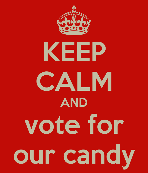 KEEP CALM AND vote for our candy