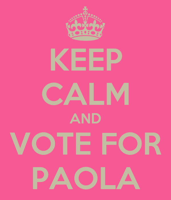 KEEP CALM AND VOTE FOR PAOLA