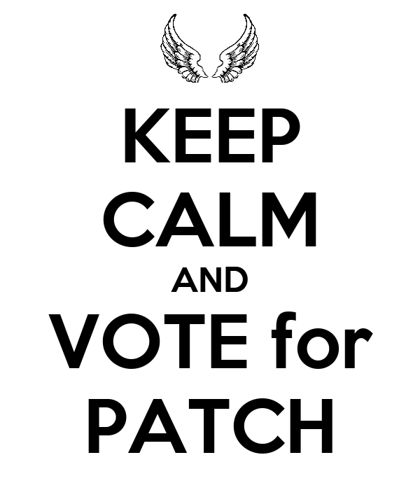 KEEP CALM AND VOTE for PATCH
