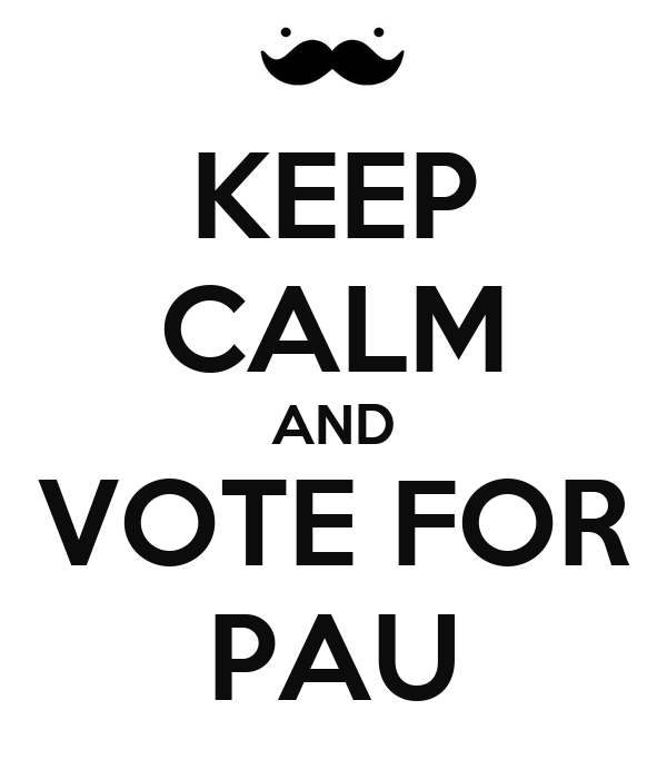 KEEP CALM AND VOTE FOR PAU