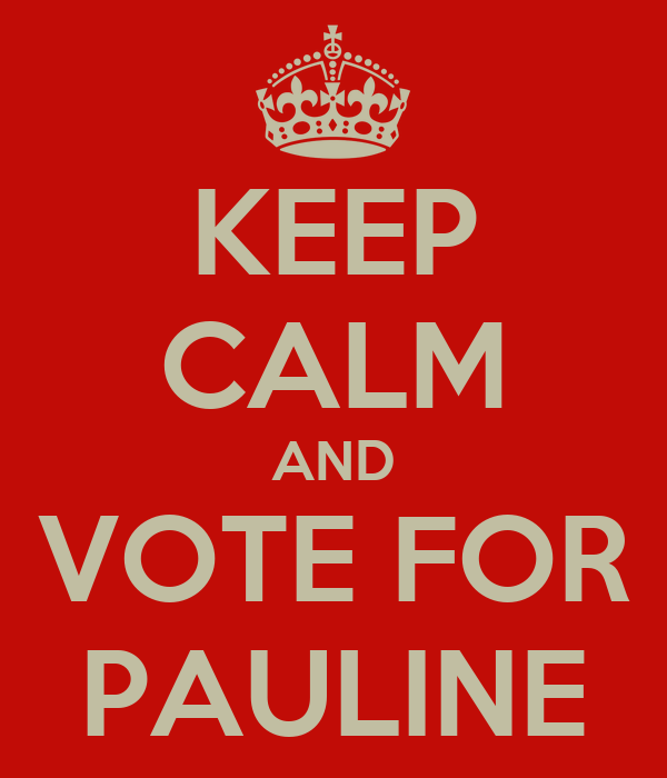 KEEP CALM AND VOTE FOR PAULINE