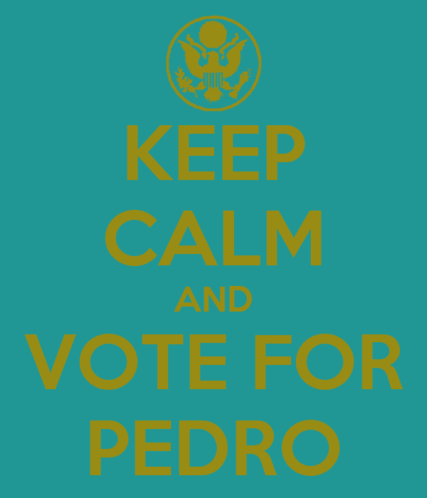 KEEP CALM AND VOTE FOR PEDRO