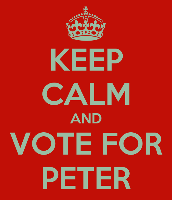 KEEP CALM AND VOTE FOR PETER