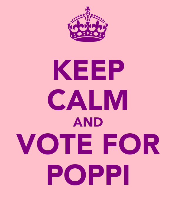 KEEP CALM AND VOTE FOR POPPI
