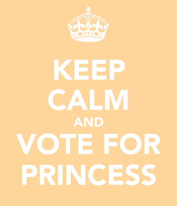 KEEP CALM AND VOTE FOR PRINCESS