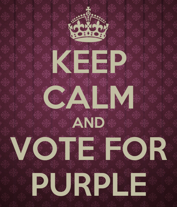 KEEP CALM AND VOTE FOR PURPLE