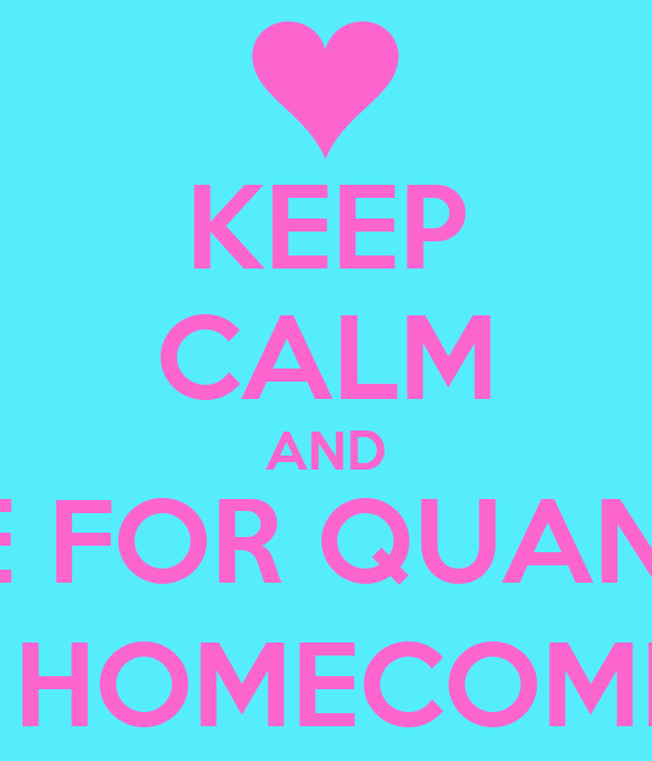 KEEP CALM AND $!VOTE FOR QUANISHA!$ $!FOR YOUR HOMECOMING QUEEN!$