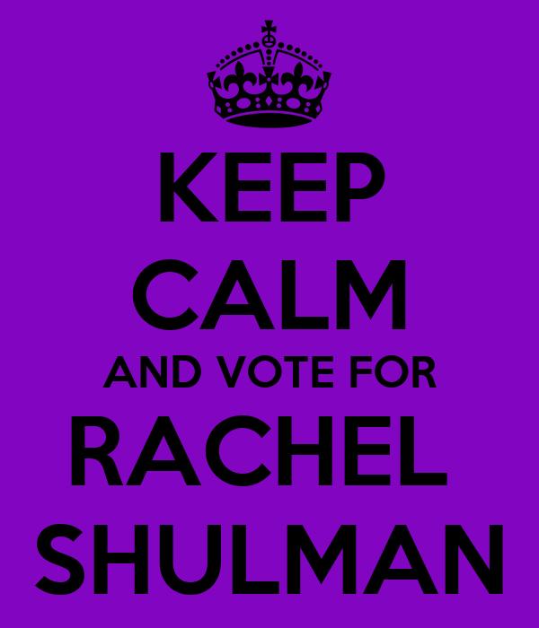 KEEP CALM AND VOTE FOR RACHEL  SHULMAN