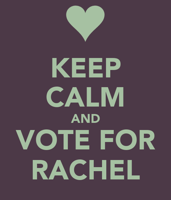KEEP CALM AND VOTE FOR RACHEL
