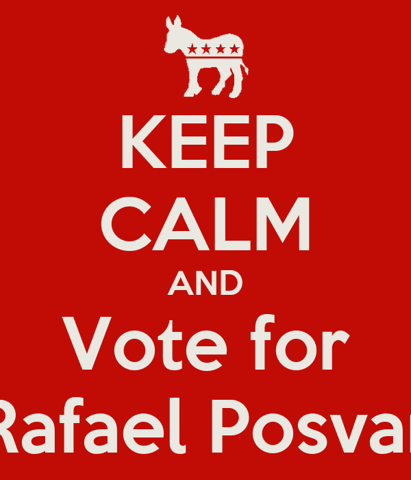 KEEP CALM AND Vote for Rafael Posvar