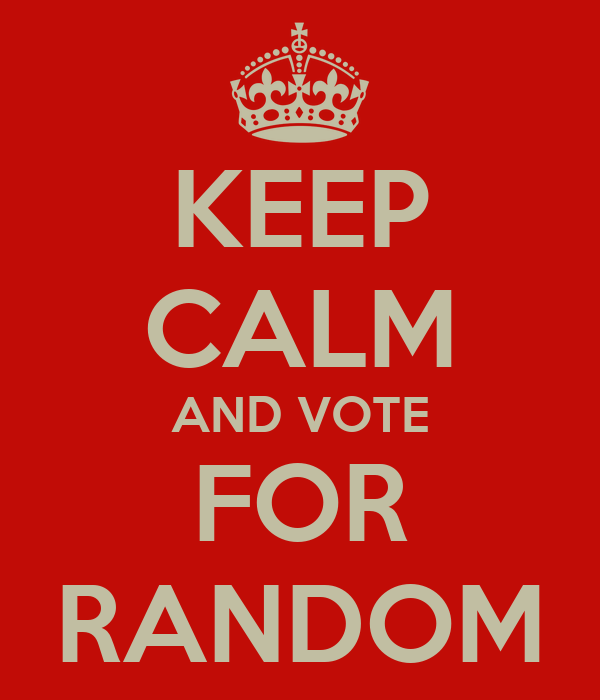 KEEP CALM AND VOTE FOR RANDOM