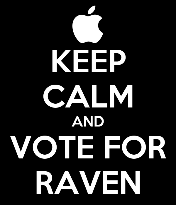KEEP CALM AND VOTE FOR RAVEN