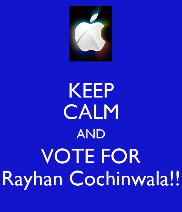 KEEP CALM AND VOTE FOR Rayhan Cochinwala!!