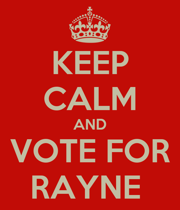 KEEP CALM AND VOTE FOR RAYNE