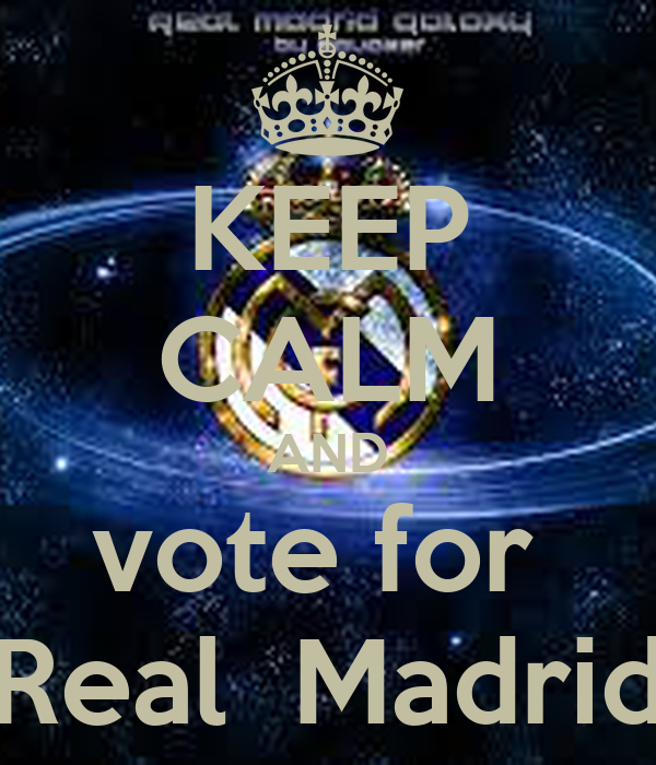 KEEP CALM AND vote for  Real  Madrid