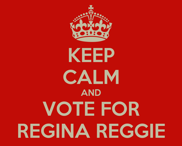 KEEP CALM AND VOTE FOR REGINA REGGIE