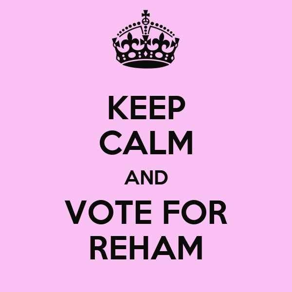 KEEP CALM AND VOTE FOR REHAM