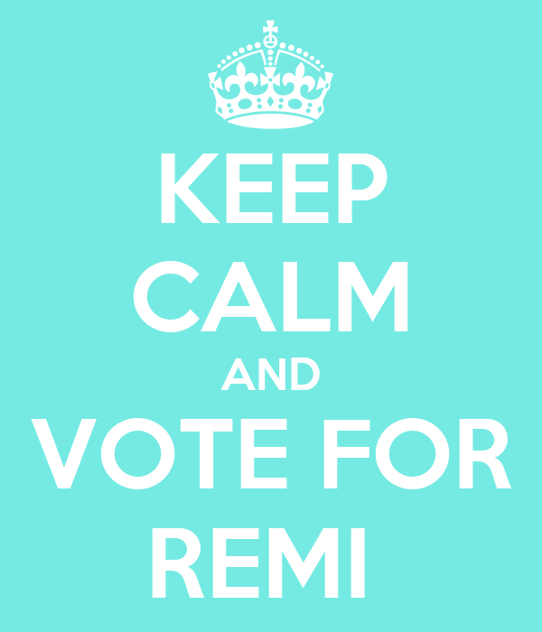 KEEP CALM AND VOTE FOR REMI