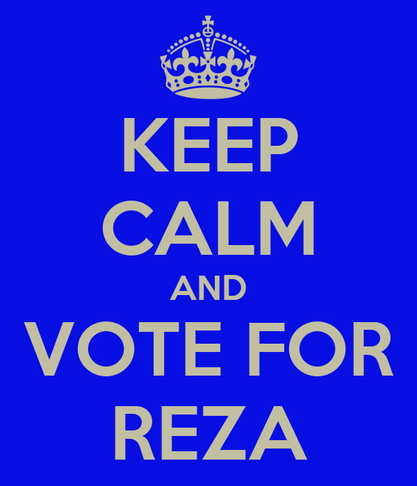 KEEP CALM AND VOTE FOR REZA