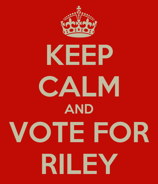 KEEP CALM AND VOTE FOR RILEY
