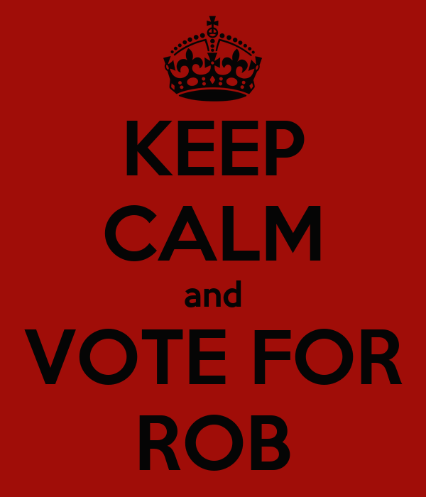 KEEP CALM and VOTE FOR ROB