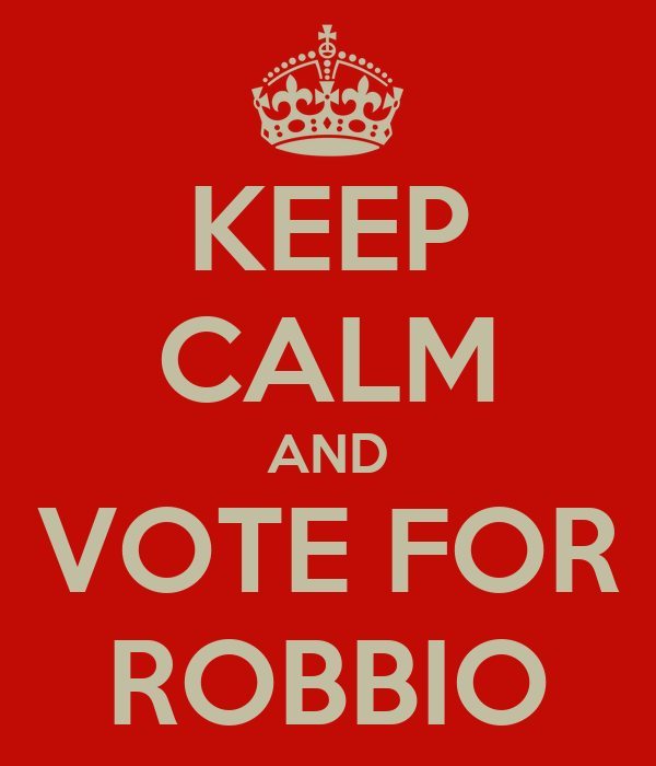KEEP CALM AND VOTE FOR ROBBIO