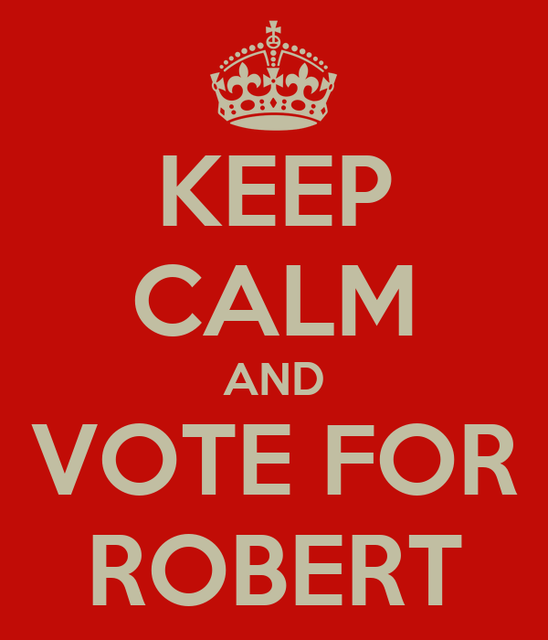 KEEP CALM AND VOTE FOR ROBERT