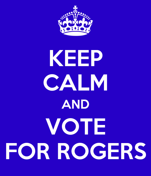 KEEP CALM AND VOTE FOR ROGERS