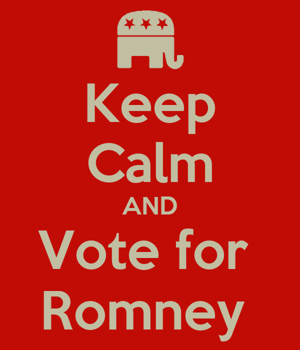 Keep Calm AND Vote for  Romney