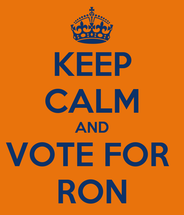 KEEP CALM AND VOTE FOR  RON