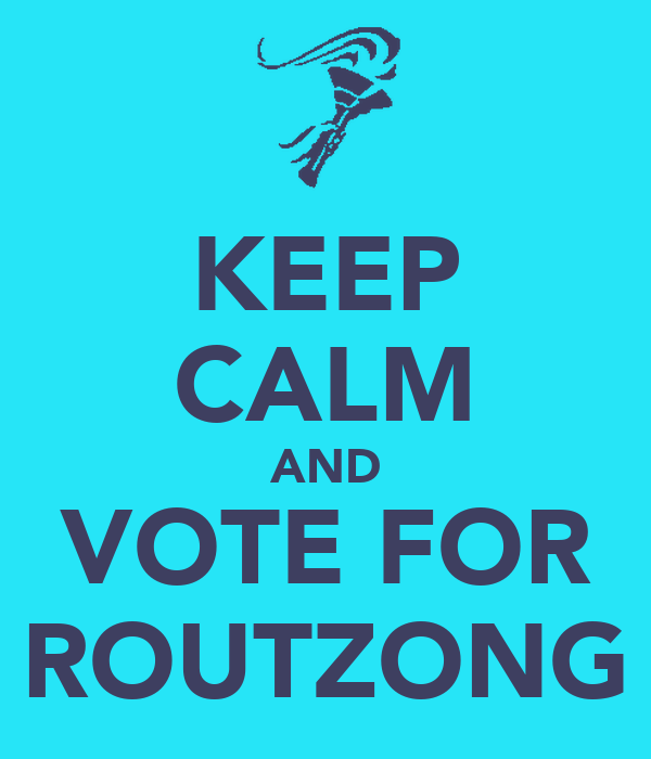 KEEP CALM AND VOTE FOR ROUTZONG