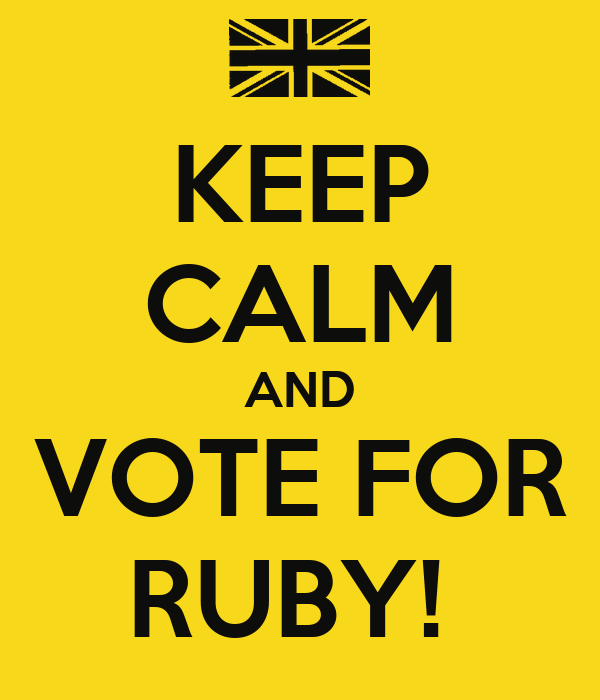 KEEP CALM AND VOTE FOR RUBY!