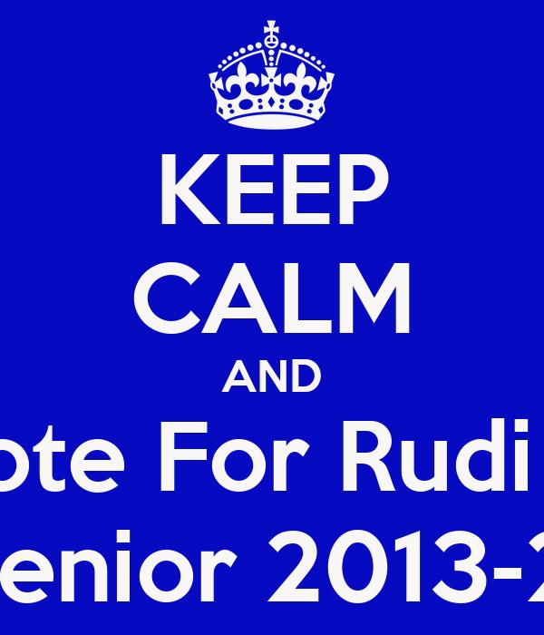 KEEP CALM AND Vote For Rudi P. Mr.Senior 2013-2014