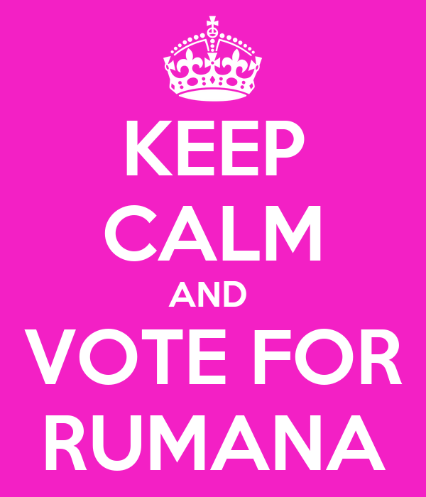 KEEP CALM AND  VOTE FOR RUMANA