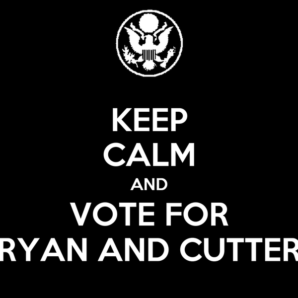 KEEP CALM AND VOTE FOR RYAN AND CUTTER