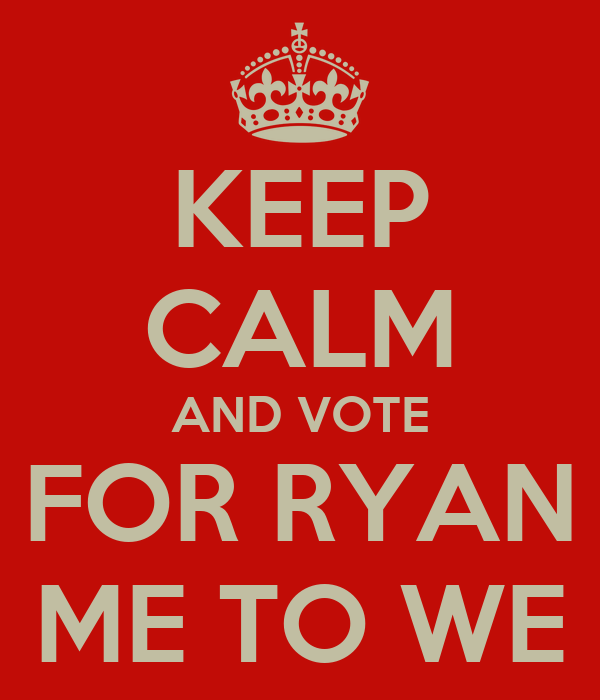 KEEP CALM AND VOTE FOR RYAN ME TO WE
