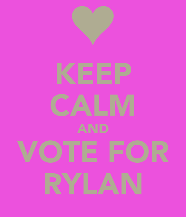 KEEP CALM AND VOTE FOR RYLAN