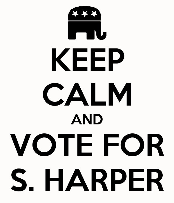KEEP CALM AND VOTE FOR S. HARPER