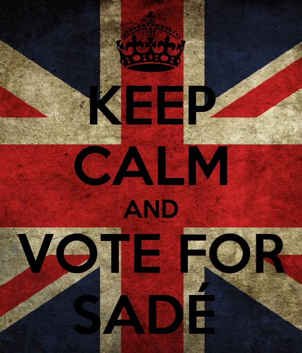 KEEP CALM AND VOTE FOR SADÉ