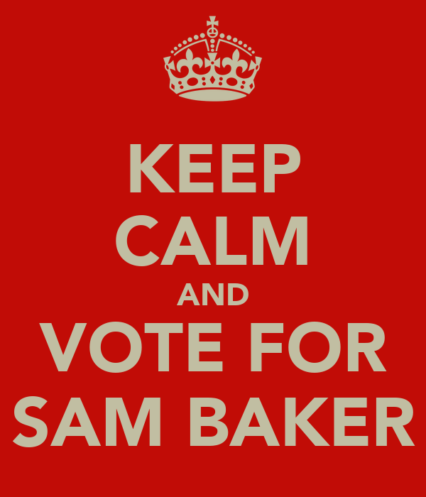 KEEP CALM AND VOTE FOR SAM BAKER