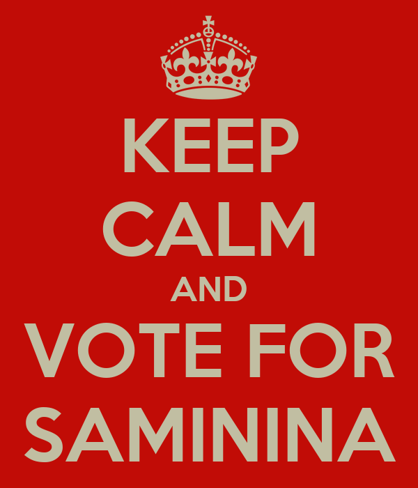 KEEP CALM AND VOTE FOR SAMININA