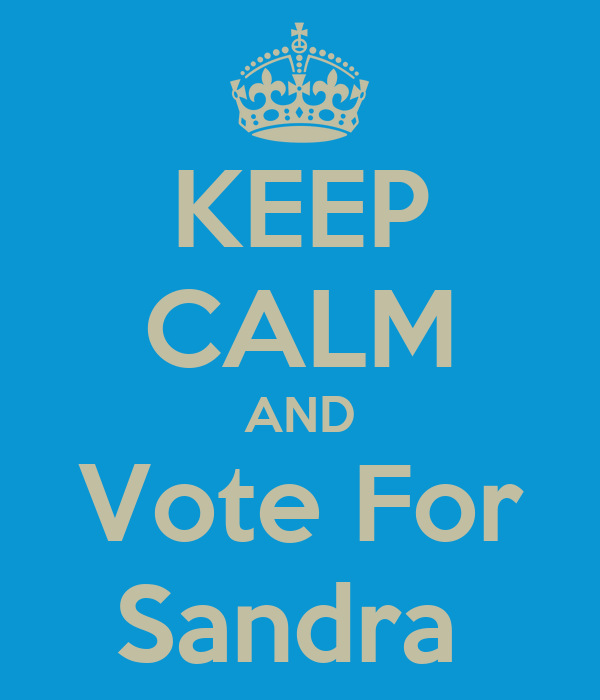 KEEP CALM AND Vote For Sandra