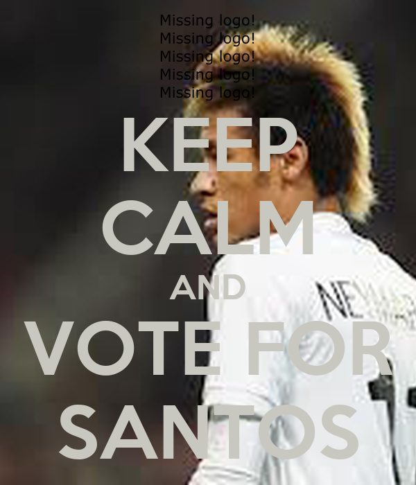 KEEP CALM AND VOTE FOR SANTOS