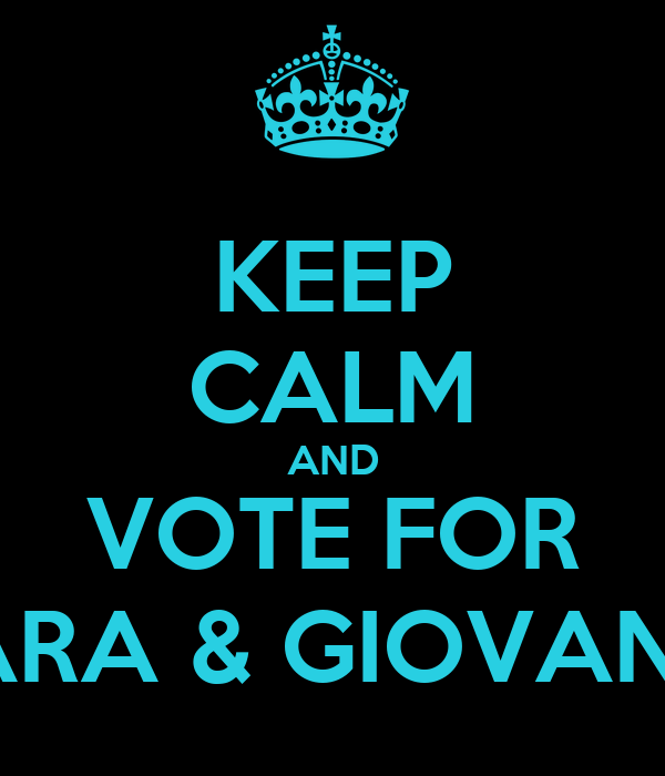 KEEP CALM AND VOTE FOR SARA & GIOVANNI