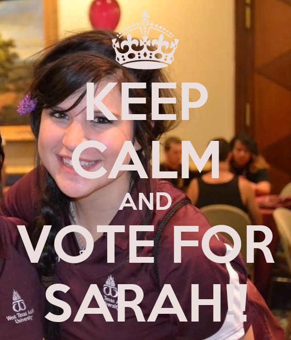 KEEP CALM AND VOTE FOR SARAH!!