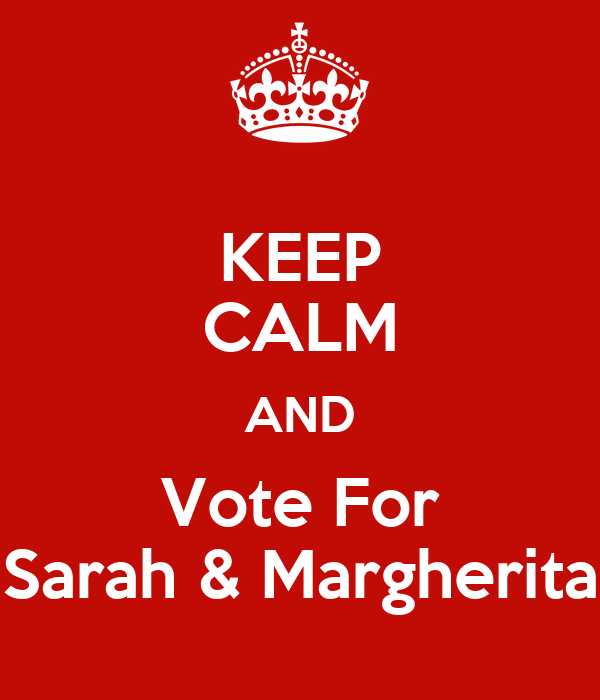 KEEP CALM AND Vote For Sarah & Margherita