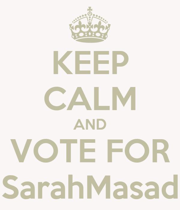 KEEP CALM AND VOTE FOR SarahMasad