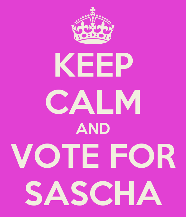 KEEP CALM AND VOTE FOR SASCHA